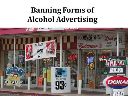 Banning Forms of Alcohol Advertising. Background  Injuries  Liver cirrhosis  Cancers  Cardiovascular diseases  Premature deaths  Poverty  Family.