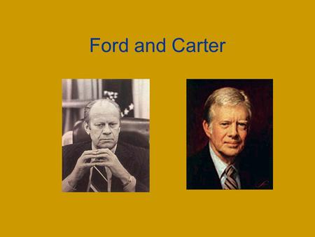 Ford and Carter. Gerald Ford Took over as President when Richard Nixon resigned.