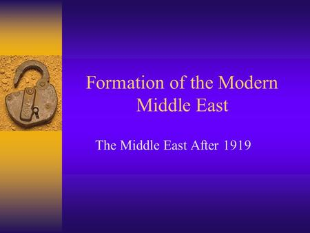 Formation of the Modern Middle East The Middle East After 1919.