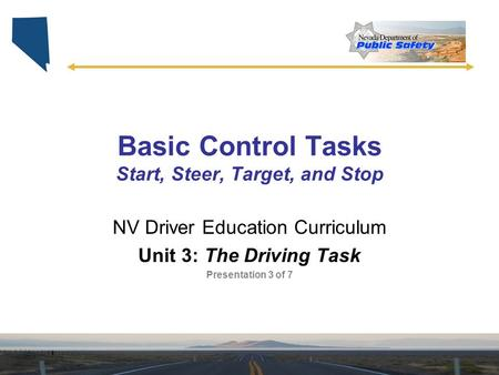 Basic Control Tasks Start, Steer, Target, and Stop NV Driver Education Curriculum Unit 3: The Driving Task Presentation 3 of 7.