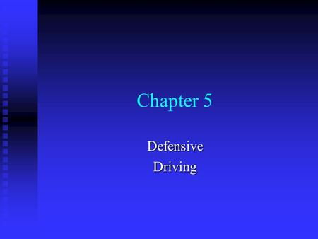 Chapter 5 DefensiveDriving Standard Accident-Prevention Formula Be Alert - Never think the other driver will not make a driving mistake. Be Prepared.