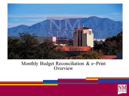 Monthly Budget Reconciliation & e~Print Overview.