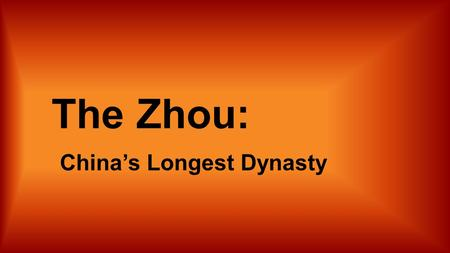 The Zhou: China's Longest Dynasty Tuesday, December 9, 2014 Good Morning, Sassy Sixth Graders! Bell Work: COPY and complete the following statements.