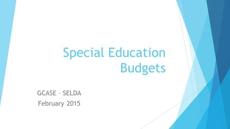 Special Education Budgets GCASE – SELDA February 2015.