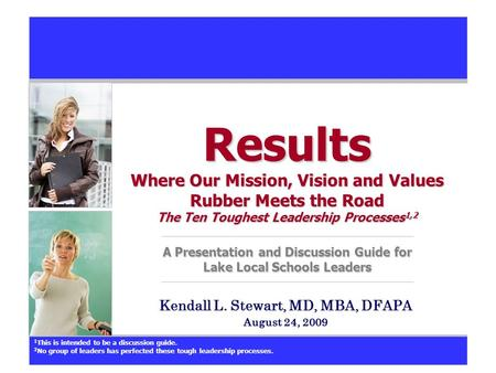 Results Where Our Mission, Vision and Values Rubber Meets the Road The Ten Toughest Leadership Processes 1,2 A Presentation and Discussion Guide for Lake.