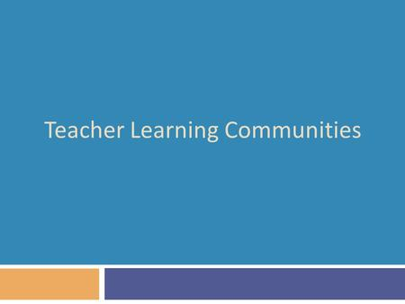 Teacher Learning Communities. A model for teacher learning 20  Content, then process  Content (what we want teachers to change):  Evidence  Ideas.