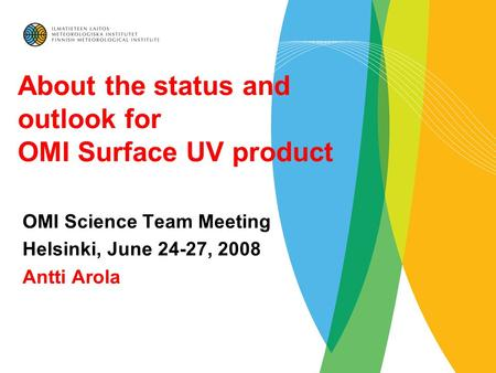 About the status and outlook for OMI Surface UV product OMI Science Team Meeting Helsinki, June 24-27, 2008 Antti Arola.