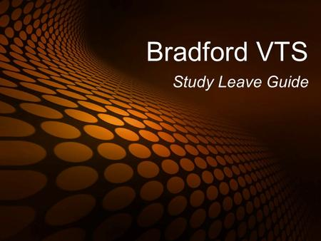 Bradford VTS Study Leave Guide. Study Leave Funding Funding for courses will not usually be a constraint BUT….. Study leave entitlement will be Funding.