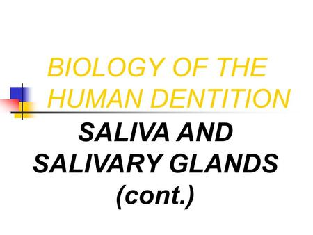 BIOLOGY OF THE HUMAN DENTITION SALIVA AND SALIVARY GLANDS (cont.)
