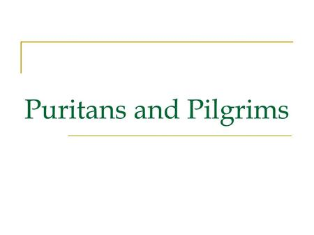 "Puritans and Pilgrims. History The Pilgrims ( 1620 ) and the Puritans ( 1630 ) came and settled in Massachusetts. The Puritans wanted to build the ""New."
