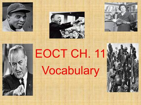 EOCT CH. 11 Vocabulary. Harry Truman He became the nation's 33 rd president following the death of FDR and became a supporter of civil rights.