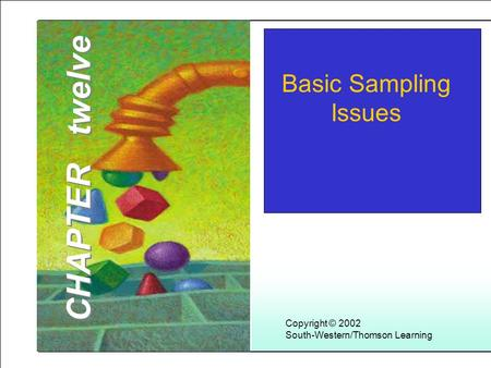 Learning Objectives Copyright © 2002 South-Western/Thomson Learning Basic Sampling Issues CHAPTER twelve.