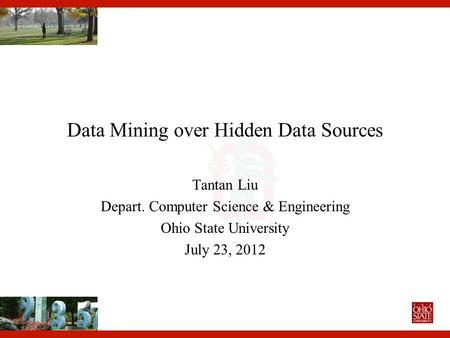 Data Mining over Hidden Data Sources Tantan Liu Depart. Computer Science & Engineering Ohio State University July 23, 2012.