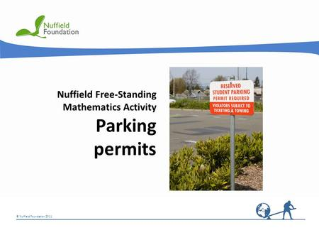 © Nuffield Foundation 2011 Nuffield Free-Standing Mathematics Activity Parking permits.