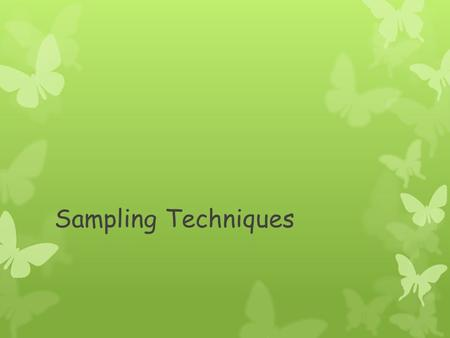 Sampling Techniques.  Scientists spend a large amount of time studying the environment.  To do this they need to understand the techniques required.