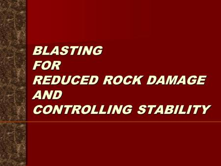 BLASTING FOR REDUCED ROCK DAMAGE AND CONTROLLING STABILITY.