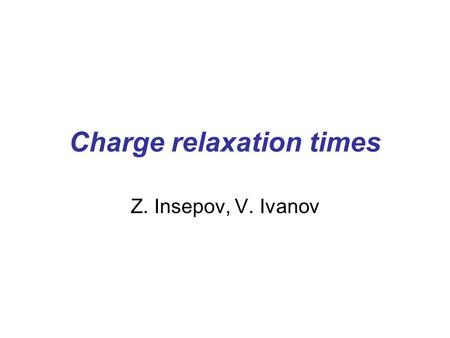 Charge relaxation times Z. Insepov, V. Ivanov. Glass conductivity.