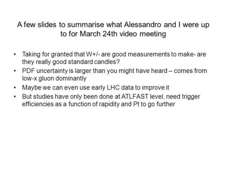 A few slides to summarise what Alessandro and I were up to for March 24th video meeting Taking for granted that W+/- are good measurements to make- are.