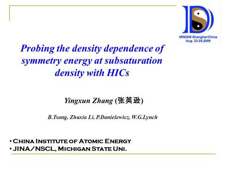 Probing the density dependence of symmetry energy at subsaturation density with HICs Yingxun Zhang ( 张英逊 ) China Institute of Atomic Energy JINA/NSCL,