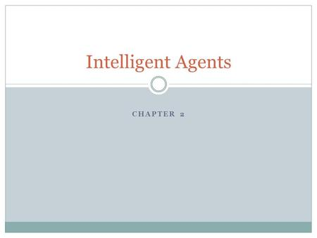 CHAPTER 2 Intelligent Agents. Outline Artificial Intelligence a modern approach 2 Agents and environments Rationality PEAS (Performance measure, Environment,