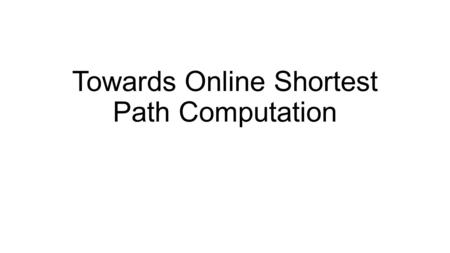 Towards Online Shortest Path Computation. Abstract The online shortest path problem aims at computing the shortest path based on live traffic circumstances.