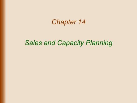 Chapter 14 Sales and Capacity Planning. Lecture Outline The Sales and Operations Planning Process Strategies for Adjusting Capacity Aggregate Planning.