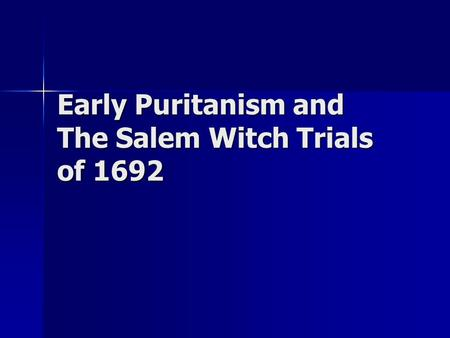 Early Puritanism and The Salem Witch Trials of 1692.