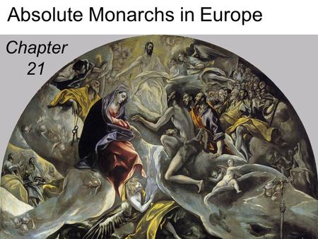 Absolute Monarchs in Europe Chapter 21. What is Absolutism? Political belief that one ruler should have total (ABOLUTELY ALL) power –Despot-Ruler with.