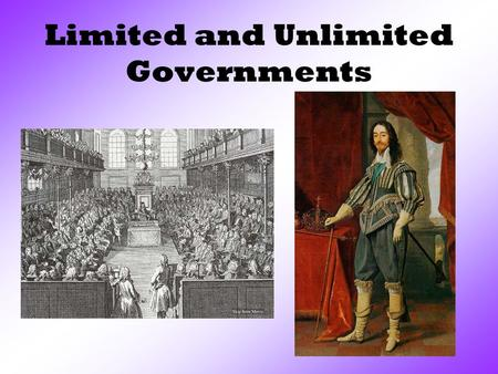 Limited and Unlimited Governments. What is a monarchy? It is a government led by a king or queen. During the 1600s and 1700s, monarchs ruled much of Europe.