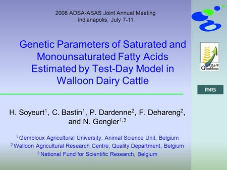 2008 ADSA-ASAS Joint Annual Meeting Indianapolis, July 7-11 Genetic Parameters of Saturated and Monounsaturated Fatty Acids Estimated by Test-Day Model.