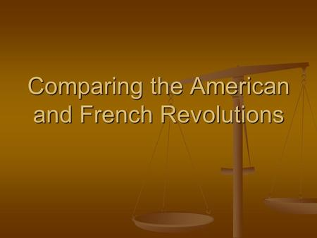 Comparing the American and French Revolutions. American - Government Not a country Not a country British colony British colony British Governor British.