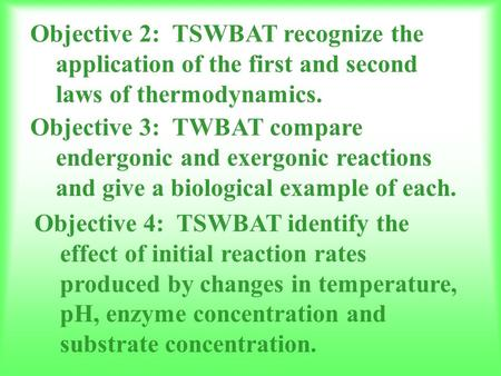 Objective 2: TSWBAT recognize the application of the first and second laws of thermodynamics. Objective 3: TWBAT compare endergonic and exergonic reactions.