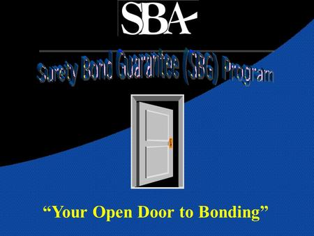 """Your Open Door to Bonding"". In 1971, the SBA launched a program to assist small, emerging and disadvantaged contractors to obtain surety bonds that were."
