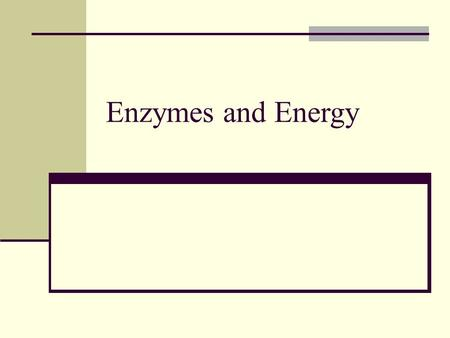 Enzymes and Energy. Thermodynamics and Biology Metabolism: The totality of an organism's chemical processes; managing the material and energy resources.