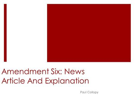 Amendment Six: News Article And Explanation Paul Collopy.