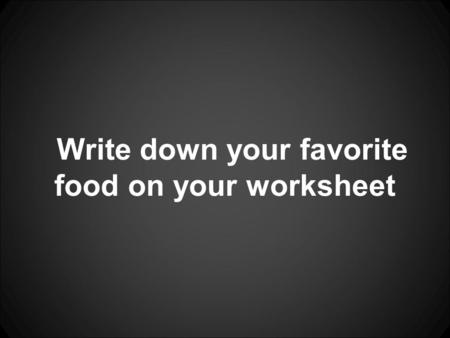 Write down your favorite food on your worksheet. YouTube link.