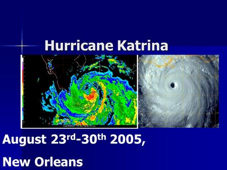 Hurricane Katrina August 23 rd -30 th 2005, New Orleans.