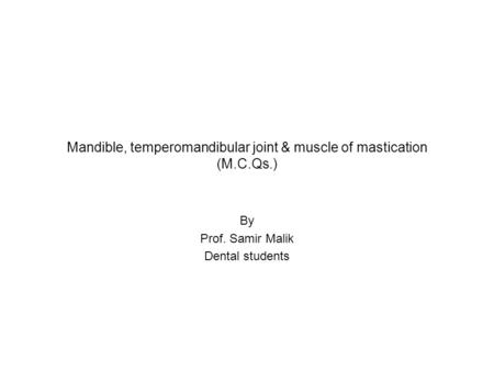 Mandible, temperomandibular joint & muscle of mastication (M.C.Qs.) By Prof. Samir Malik Dental students.