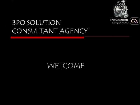 BPO SOLUTION CONSULTANT AGENCY WELCOME. About Us BPO SOLUTION CA is an emerging company that provides customer-centric BPO services. Our call center services.