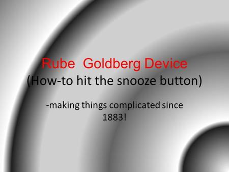 Rube Goldberg Device (How-to hit the snooze button) -making things complicated since 1883!