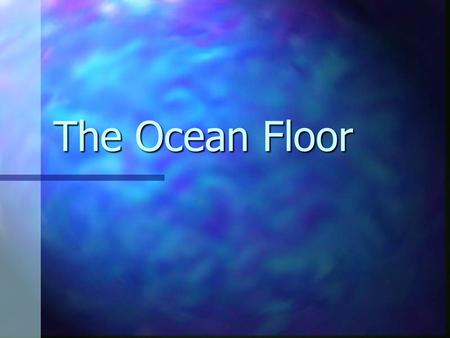 The Ocean Floor. Divided into two parts: Divided into two parts: Continental margin Continental margin Deep Ocean Basin Deep Ocean Basin Continental crust.