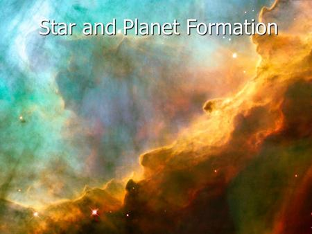 Star and Planet Formation. The Beginning of Star Formation The interstellar medium is the gas and dust floating in space between the stars. This material.