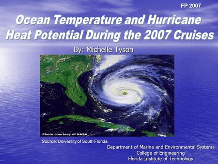 By: Michelle Tyson Department of Marine and Environmental Systems College of Engineering Florida Institute of Technology FP 2007 Source: University of.