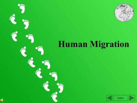 Index Human Migration. Index: 1. Definition of migration 2. Number of international immigration and emigration 1950-1990 1990-2012 3. Directions of international.
