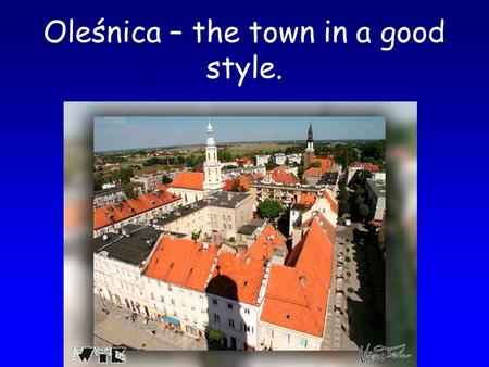 Oleśnica – the town in a good style.. Oleśnica is situated in the Lower Silesian Voivodeship. The city has been part of an important trade route between.