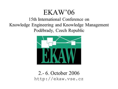 EKAW'06 15th International Conference on Knowledge Engineering and Knowledge Management Poděbrady, Czech Republic 2.- 6. October 2006