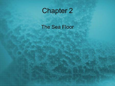 Chapter 2 The Sea Floor. Geologic Processes Sculpt shorelines Determine water depth Control whether bottom is muddy, sandy, or rocky Create new islands.
