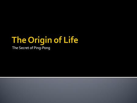 The Secret of Ping-Pong. To get to where you want to go, it helps to know where you have come from.