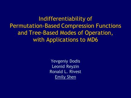 Indifferentiability of Permutation-Based Compression Functions and Tree-Based Modes of Operation, with Applications to MD6 Yevgeniy Dodis Leonid Reyzin.