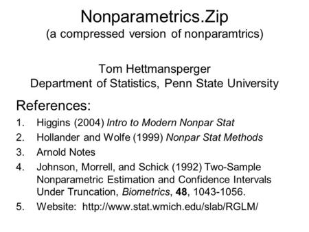 Nonparametrics.Zip (a compressed version of nonparamtrics) Tom Hettmansperger Department of Statistics, Penn State University References: 1.Higgins (2004)